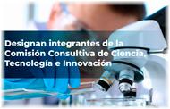 Designan integrantes de la Comisión Consultiva de CTeI